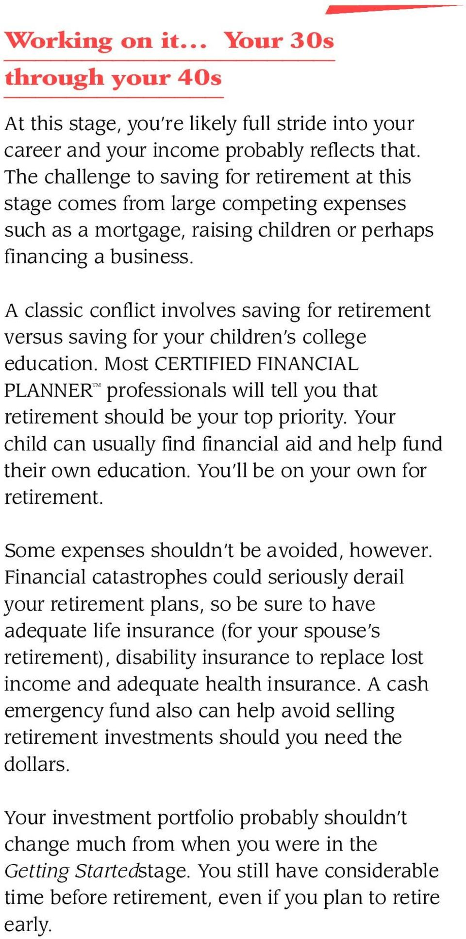 A classic conflict involves saving for retirement versus saving for your children s college education.