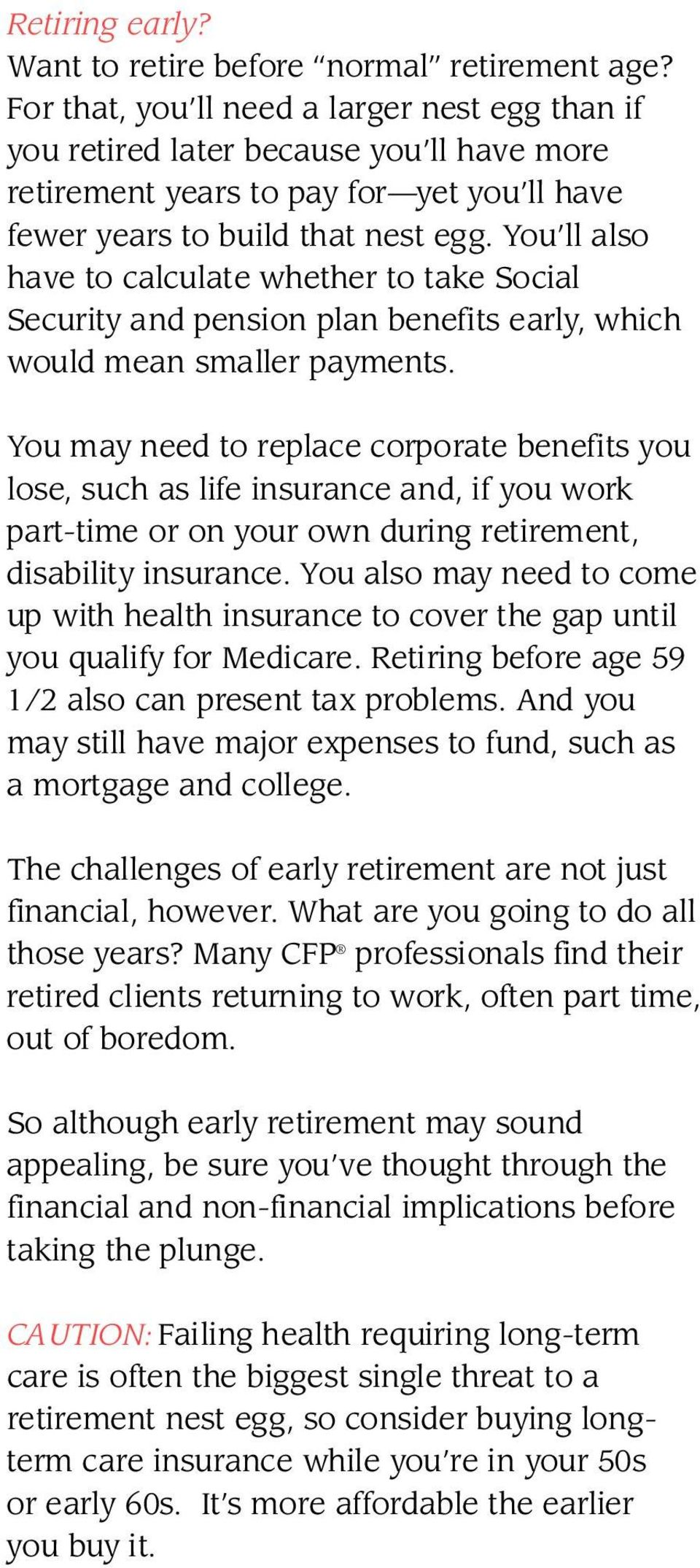You ll also have to calculate whether to take Social Security and pension plan benefits early, which would mean smaller payments.