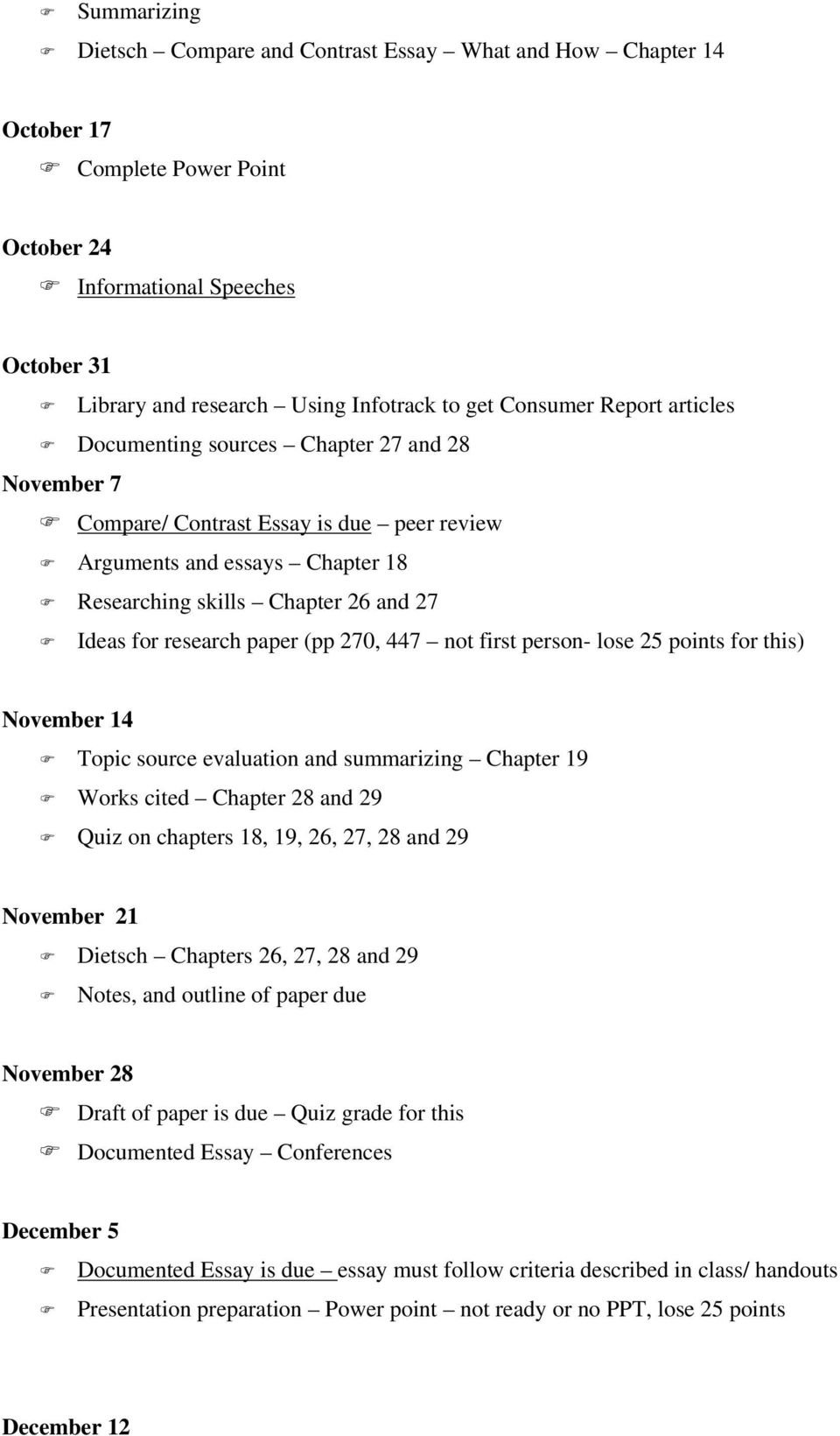research paper (pp 270, 447 not first person- lose 25 points for this) November 14 Topic source evaluation and summarizing Chapter 19 Works cited Chapter 28 and 29 Quiz on chapters 18, 19, 26, 27, 28