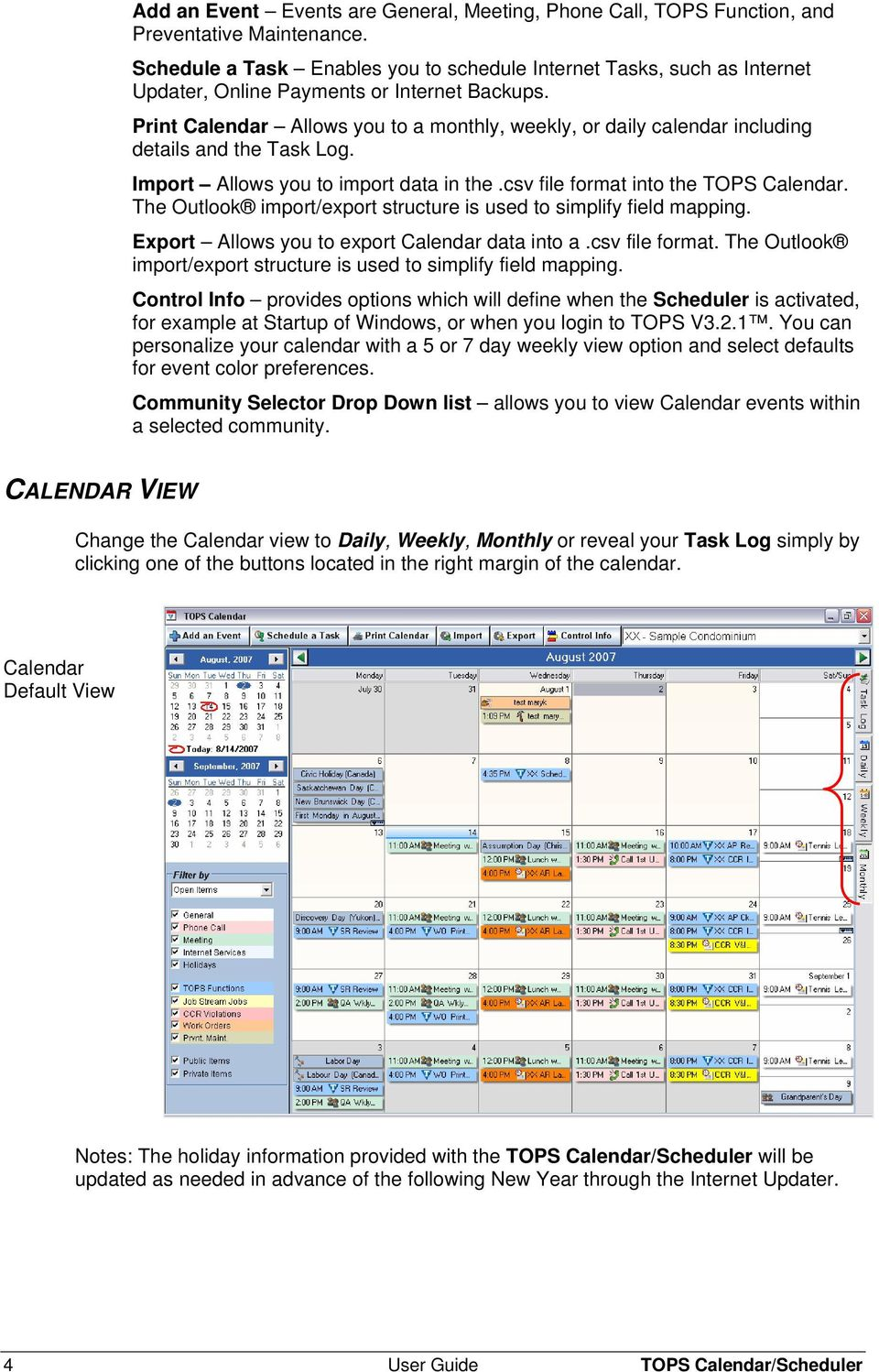 Print Calendar Allows you to a monthly, weekly, or daily calendar including details and the Task Log. Import Allows you to import data in the.csv file format into the TOPS Calendar.