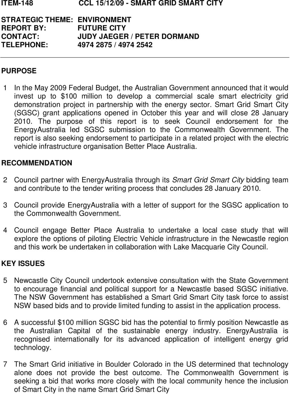 sector. Smart Grid Smart City (SGSC) grant applications opened in October this year and will close 28 January 2010.
