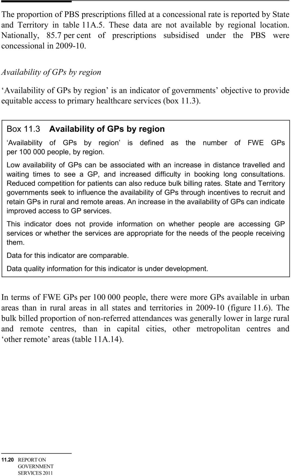 Availability of GPs by region Availability of GPs by region is an indicator of governments objective to provide equitable access to primary healthcare services (box 11.3). Box 11.