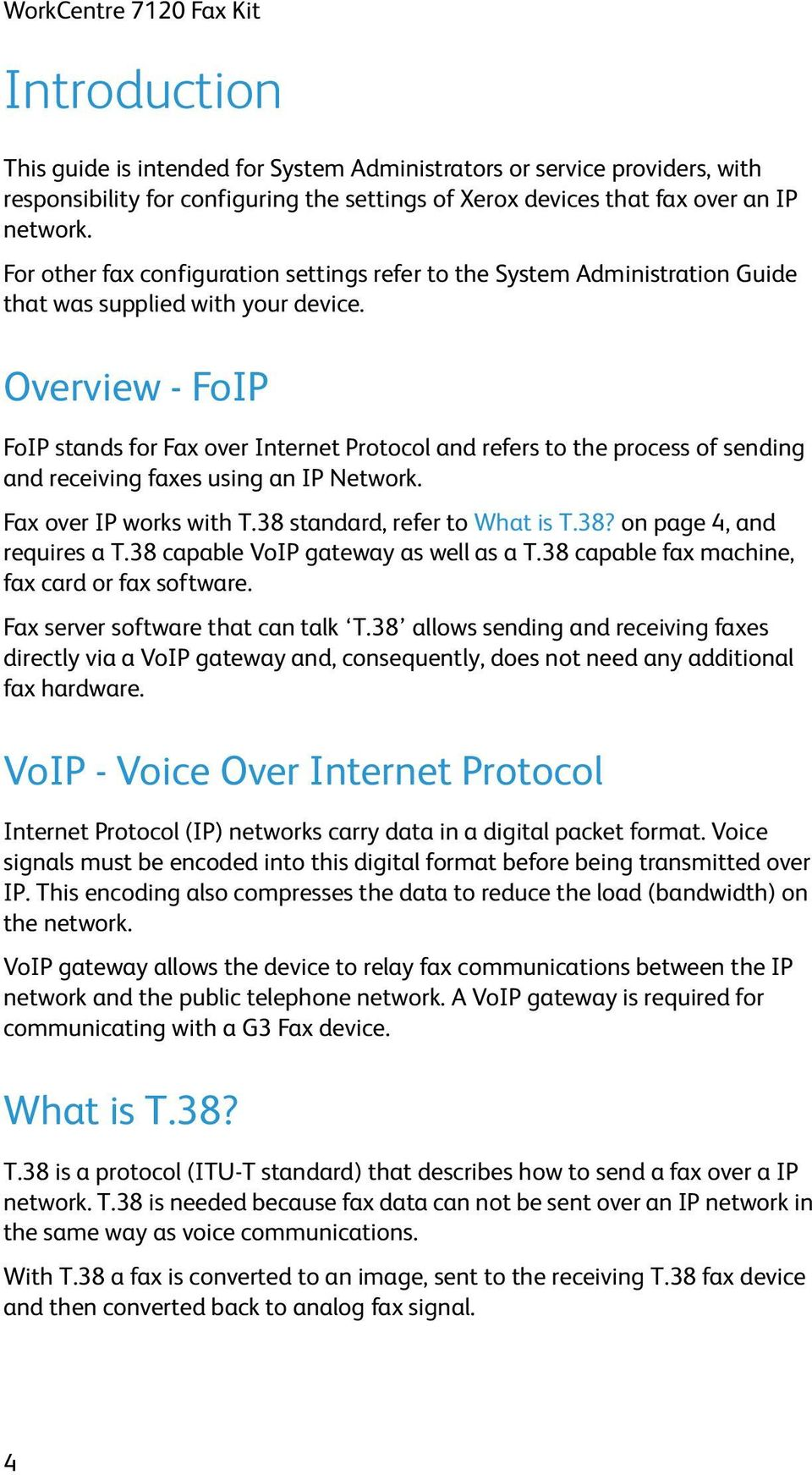Overview - FoIP FoIP stands for Fax over Internet Protocol and refers to the process of sending and receiving faxes using an IP Network. Fax over IP works with T.38 standard, refer to What is T.38? on page 4, and requires a T.