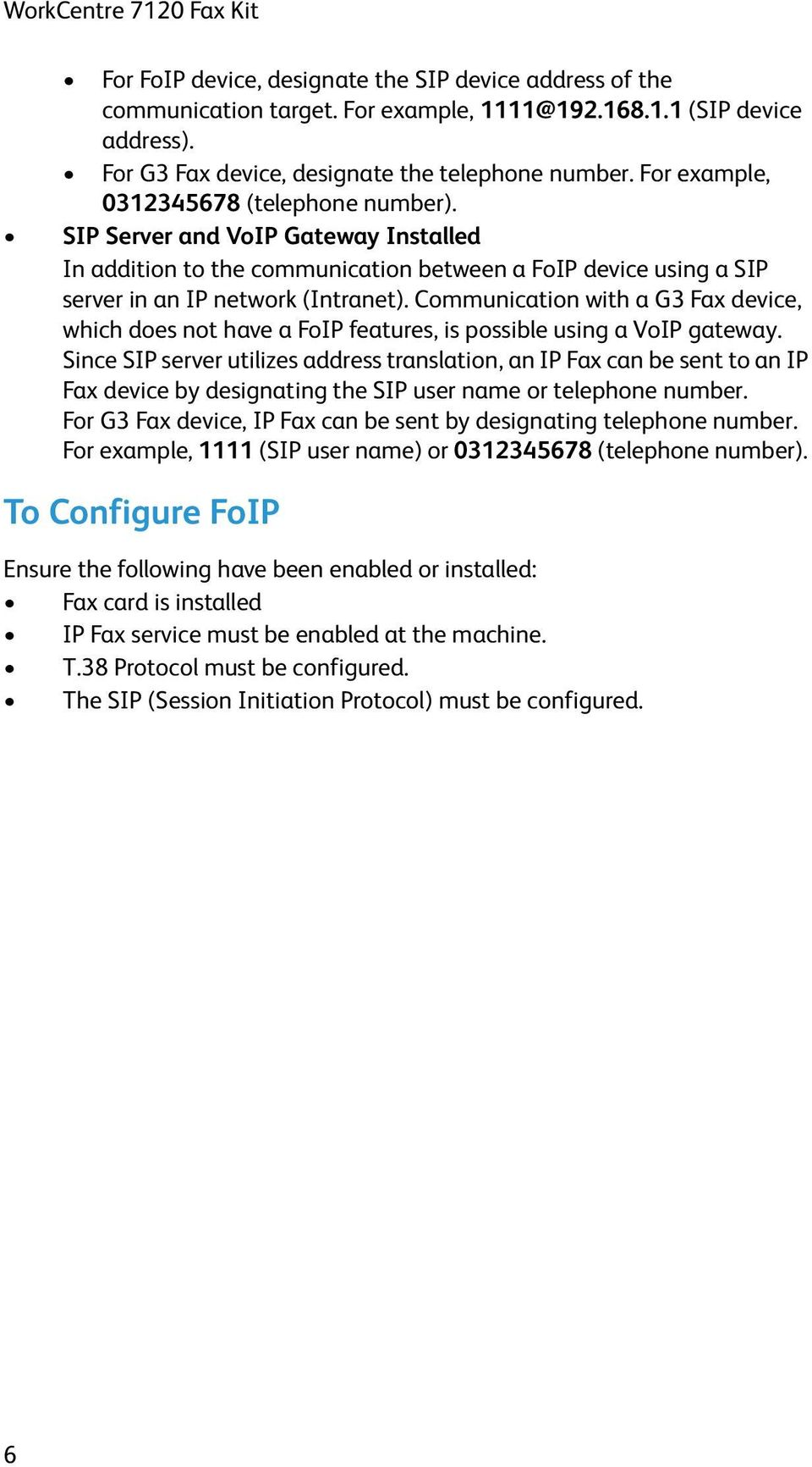 Communication with a G3 Fax device, which does not have a FoIP features, is possible using a VoIP gateway.