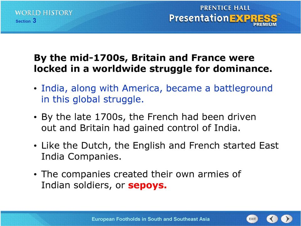 By the late 1700s, the French had been driven out and Britain had gained control of India.