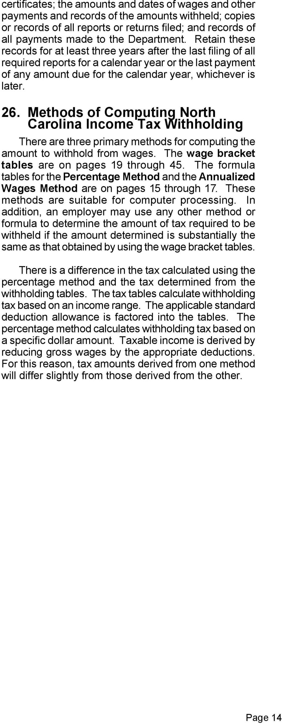 26. Methods of Computing North Carolina Income Tax Withholding There are three primary methods for computing the amount to withhold from wages. The wage bracket tables are on pages 19 through 45.
