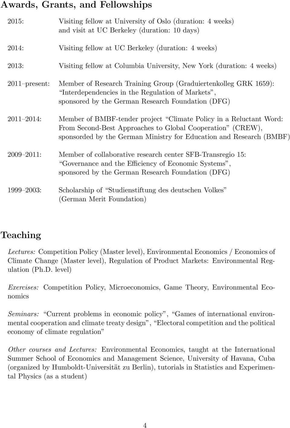 Markets, sponsored by the German Research Foundation (DFG) 2011 2014: Member of BMBF-tender project Climate Policy in a Reluctant Word: From Second-Best Approaches to Global Cooperation (CREW),