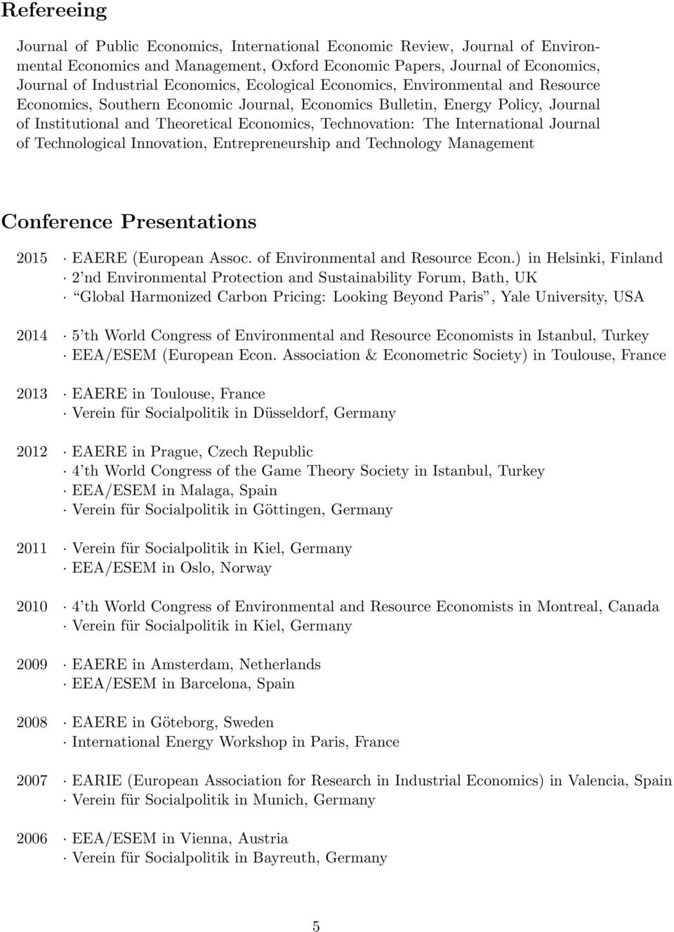 The International Journal of Technological Innovation, Entrepreneurship and Technology Management Conference Presentations 2015 EAERE (European Assoc. of Environmental and Resource Econ.