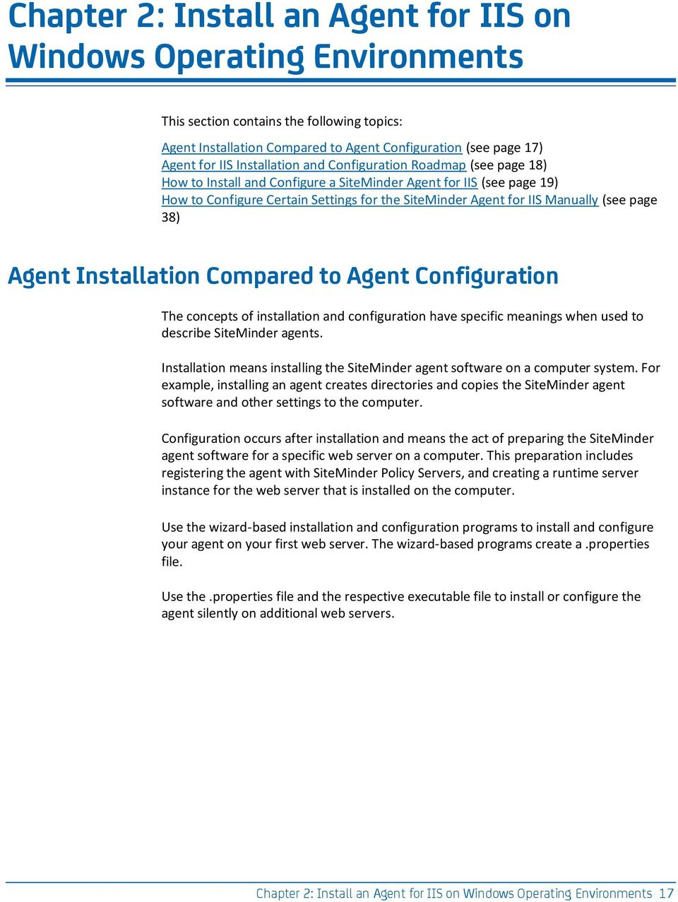 (see page 38) Agent Installation Compared to Agent Configuration The concepts of installation and configuration have specific meanings when used to describe SiteMinder agents.
