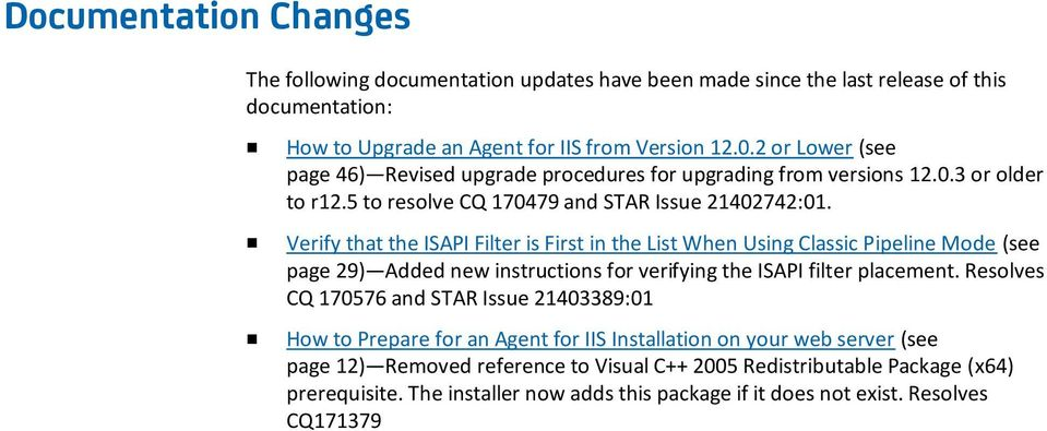 Verify that the ISAPI Filter is First in the List When Using Classic Pipeline Mode (see page 29) Added new instructions for verifying the ISAPI filter placement.