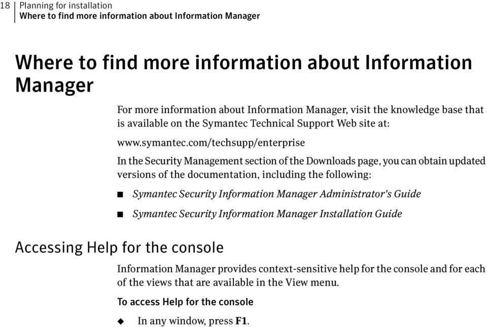 com/techsupp/enterprise In the Security Management section of the Downloads page, you can obtain updated versions of the documentation, including the following: Accessing Help for the console
