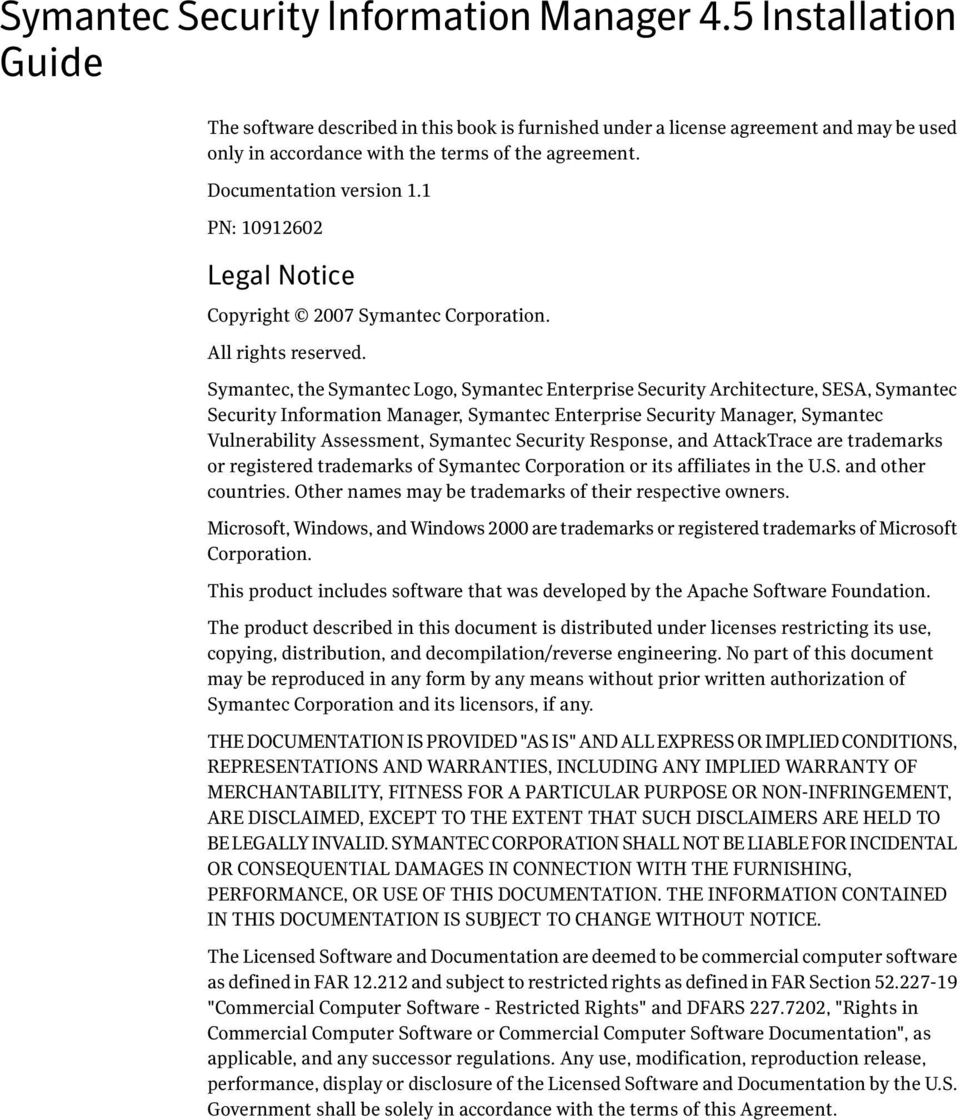 1 PN: 10912602 Legal Notice Copyright 2007 Symantec Corporation. All rights reserved.