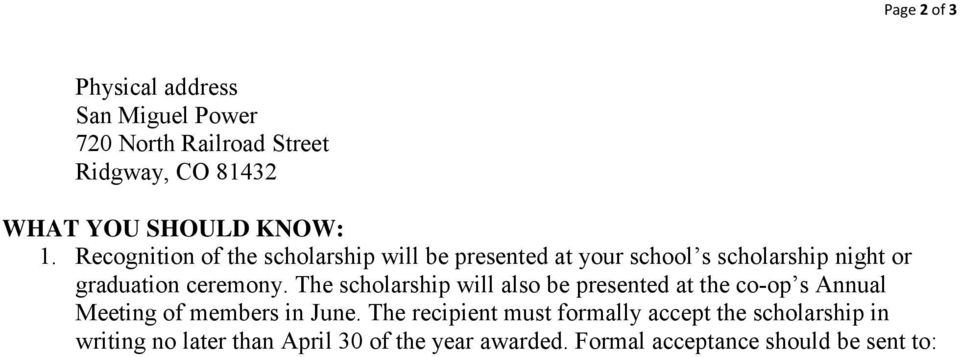 The recipient must formally accept the scholarship in writing no later than April 30 of the year awarded. Formal acceptance should be sent to: smpa.com or, PO Box 1150, Ridgway, CO 81432 2.