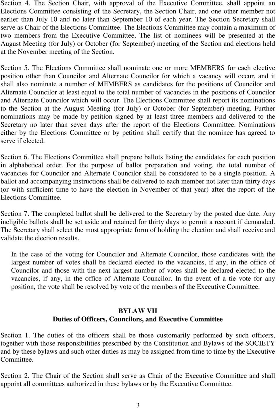 later than September 10 of each year. The Section Secretary shall serve as Chair of the Elections Committee. The Elections Committee may contain a maximum of two members from the Executive Committee.