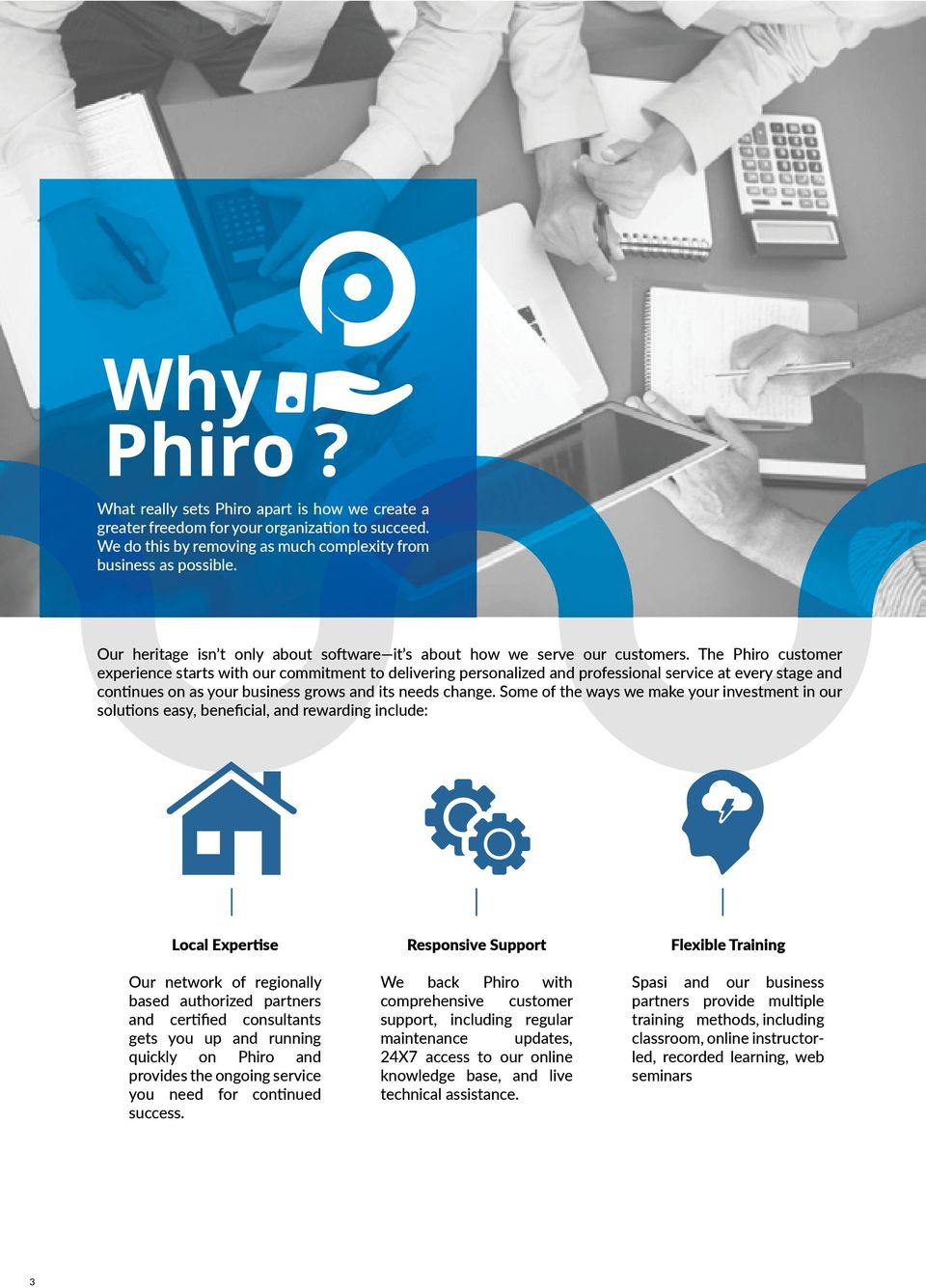 The Phiro customer experience starts with our commitment to delivering personalized and professional service at every stage and continues on as your business grows and its needs change.