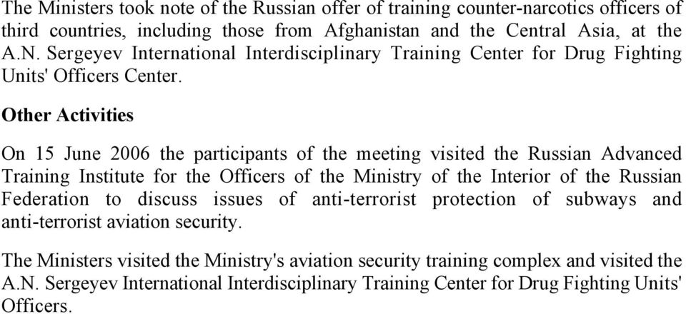 Other Activities On 15 June 2006 the participants of the meeting visited the Russian Advanced Training Institute for the Officers of the Ministry of the Interior of the Russian