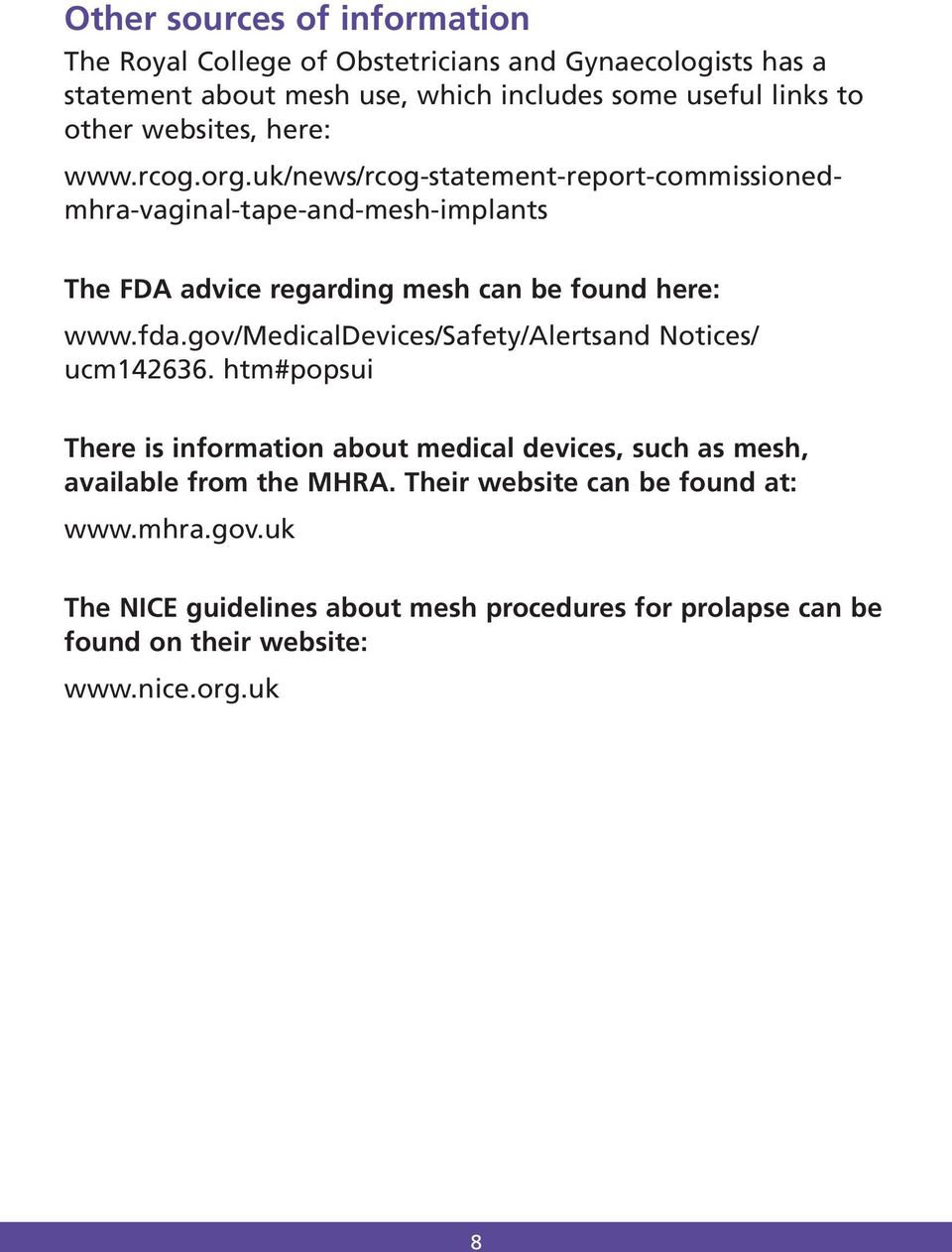 uk/news/rcog-statement-report-commissionedmhra-vaginal-tape-and-mesh-implants The FDA advice regarding mesh can be found here: www.fda.