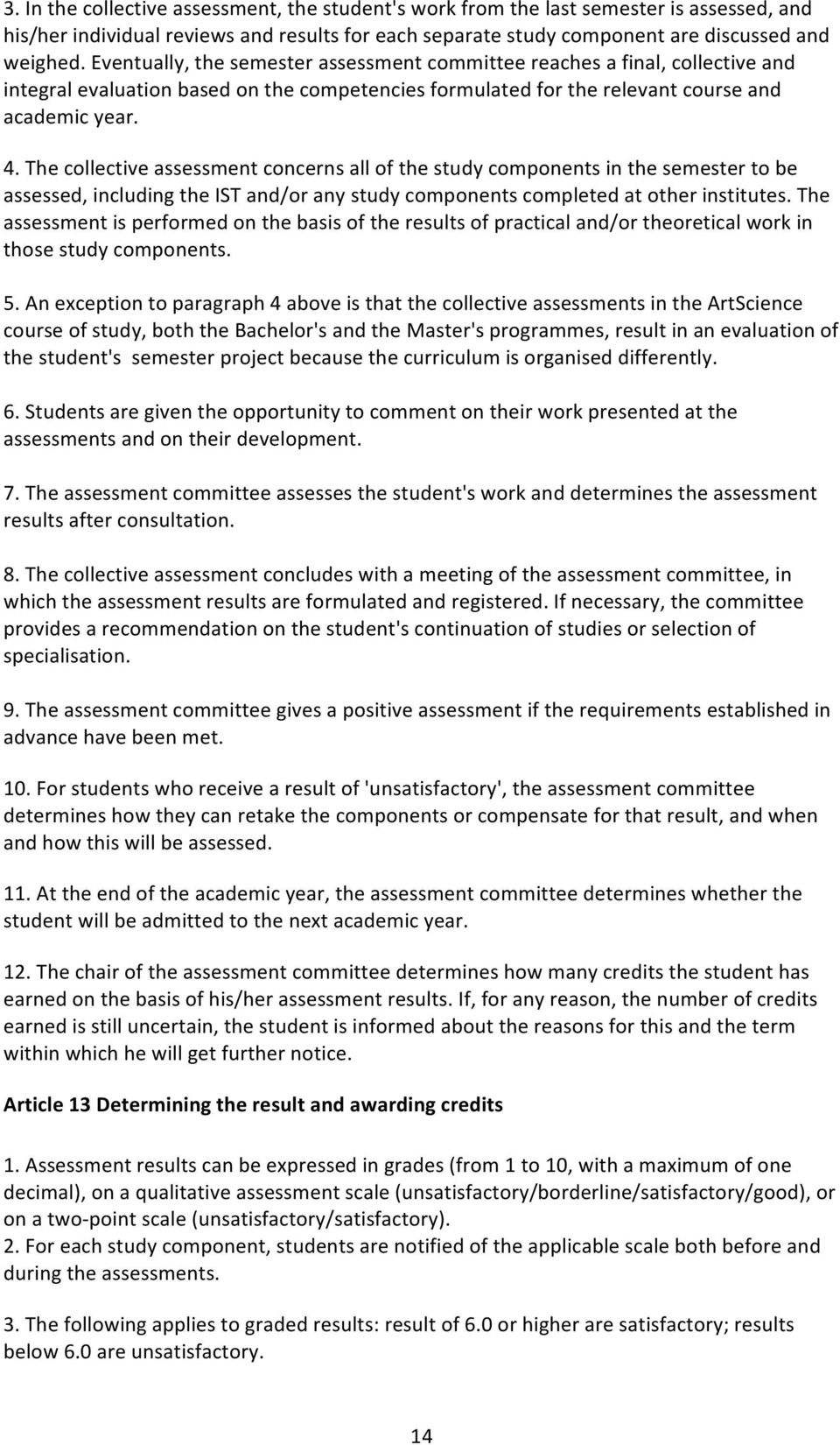 The collective assessment concerns all of the study components in the semester to be assessed, including the IST and/or any study components completed at other institutes.
