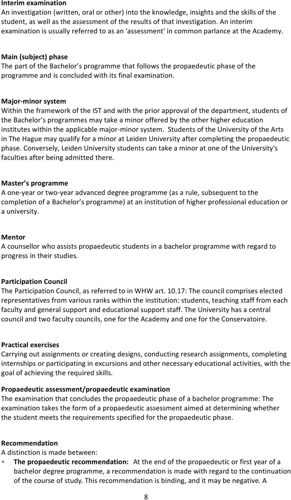 Main (subject) phase The part of the Bachelor s programme that follows the propaedeutic phase of the programme and is concluded with its final examination.