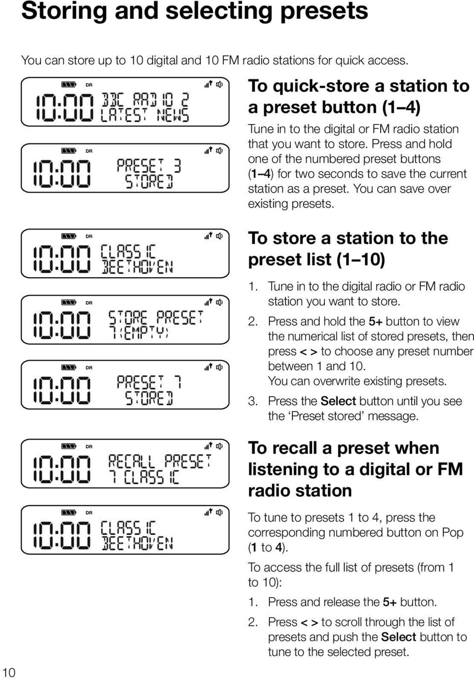 Press and hold one of the numbered preset buttons (1 4) for two seconds to save the current station as a preset. You can save over existing presets.
