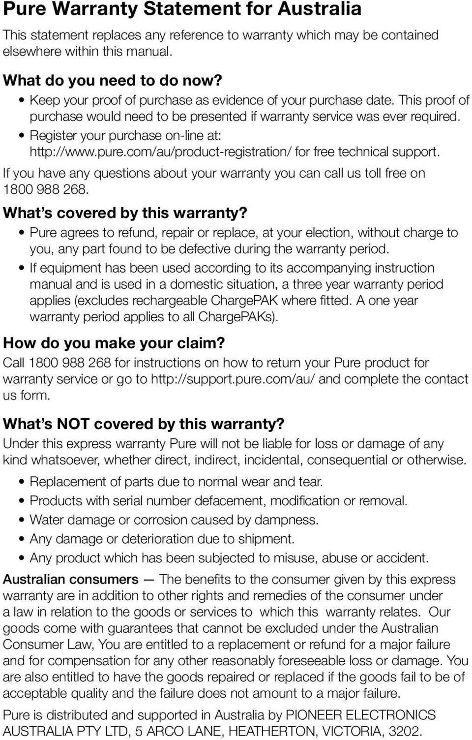 pure.com/au/product-registration/ for free technical support. If you have any questions about your warranty you can call us toll free on 1800 988 268. What s covered by this warranty?