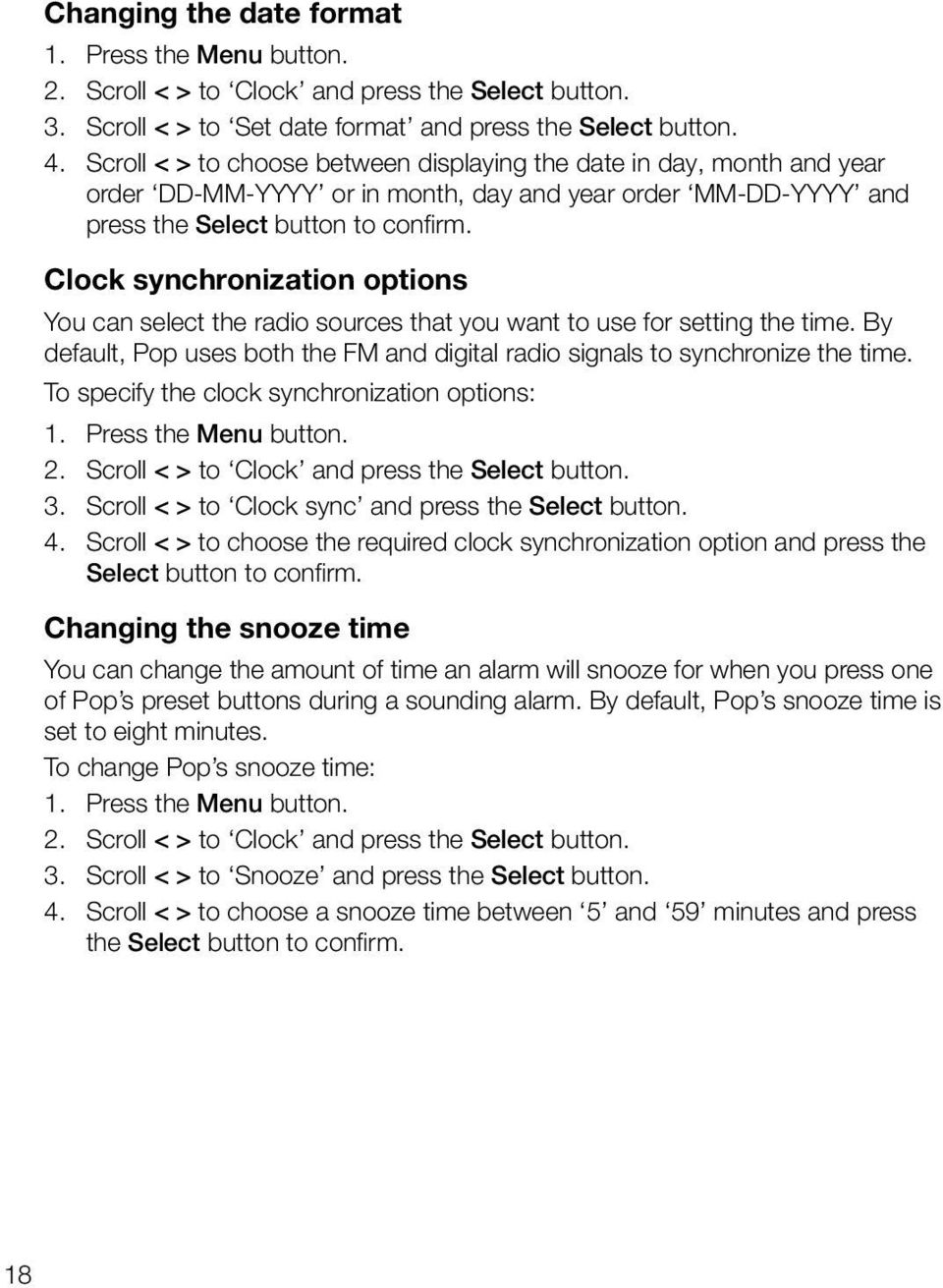 Clock synchronization options You can select the radio sources that you want to use for setting the time. By default, Pop uses both the FM and digital radio signals to synchronize the time.