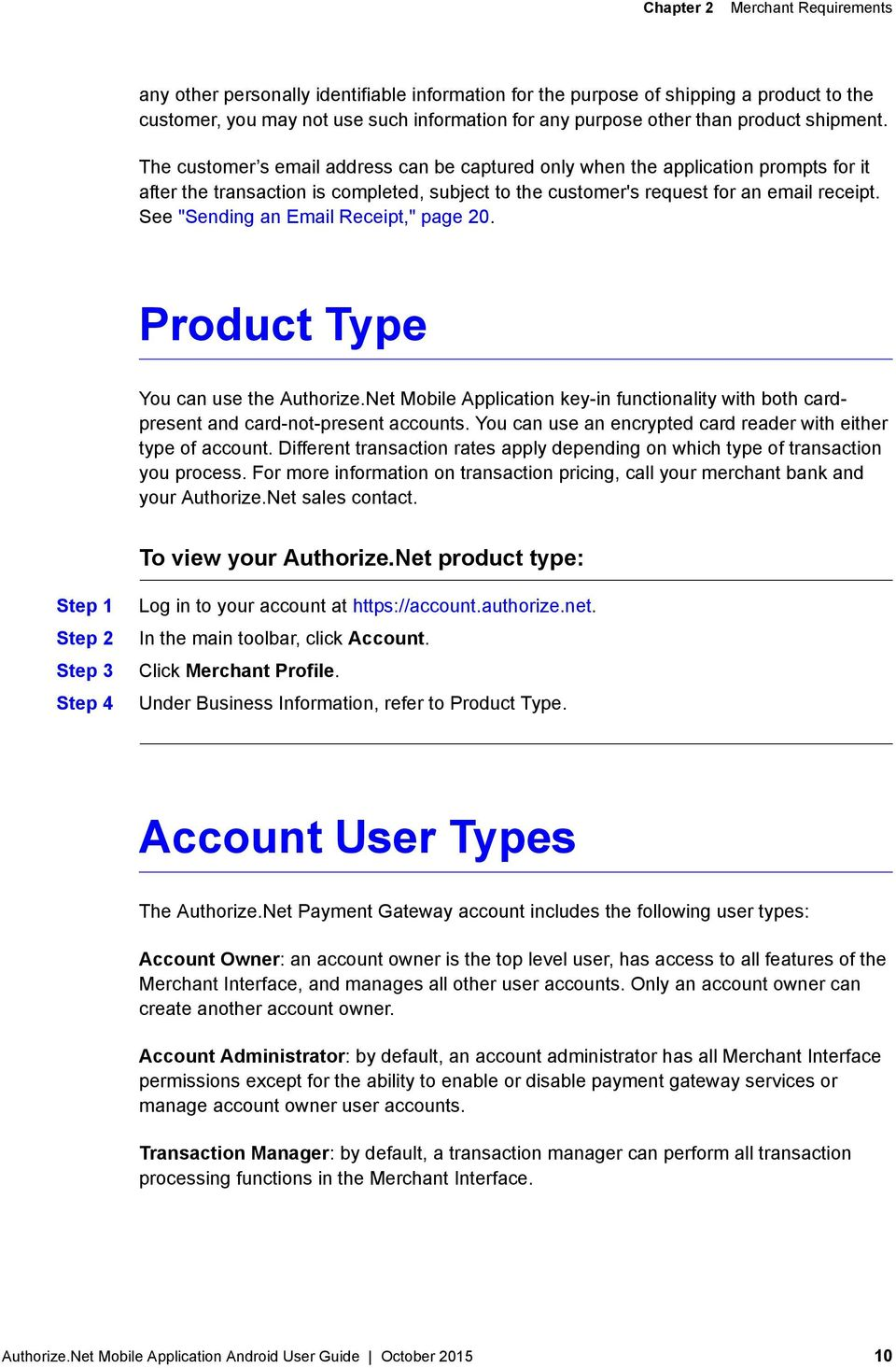 "See ""Sending an Email Receipt,"" page 20. Product Type You can use the Authorize.Net Mobile Application key-in functionality with both cardpresent and card-not-present accounts."