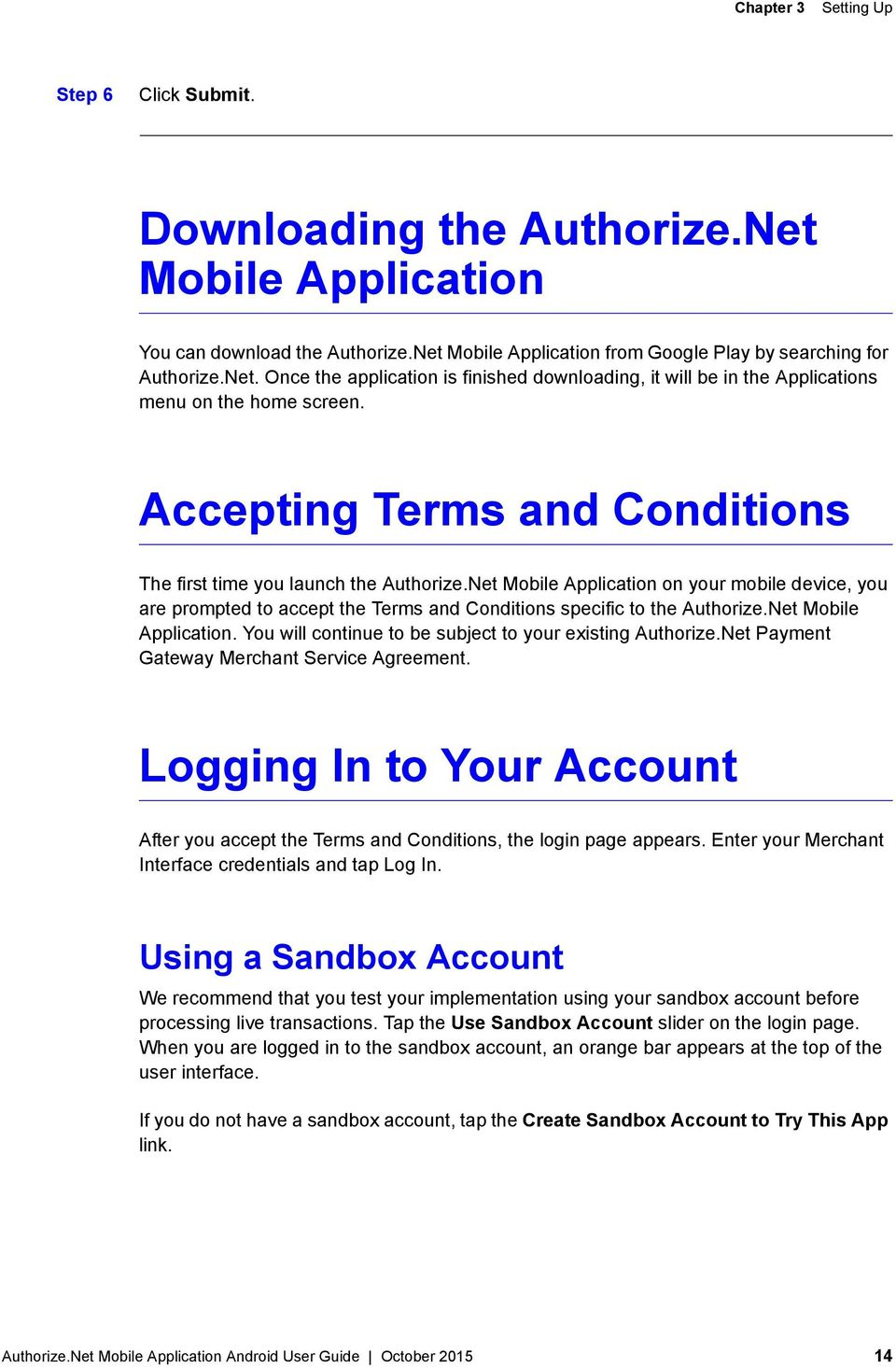 Net Mobile Application. You will continue to be subject to your existing Authorize.Net Payment Gateway Merchant Service Agreement.