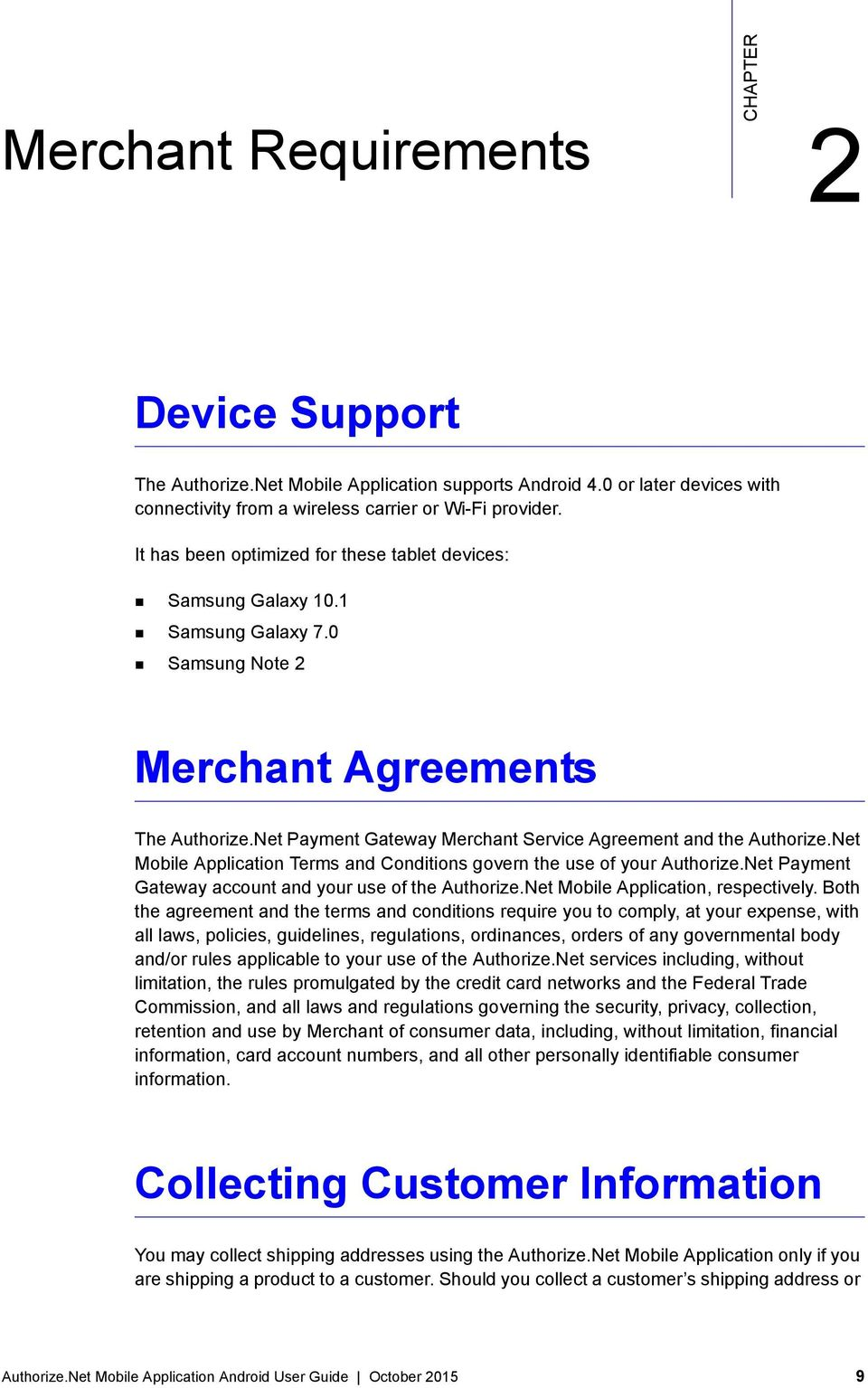 Net Payment Gateway Merchant Service Agreement and the Authorize.Net Mobile Application Terms and Conditions govern the use of your Authorize.Net Payment Gateway account and your use of the Authorize.