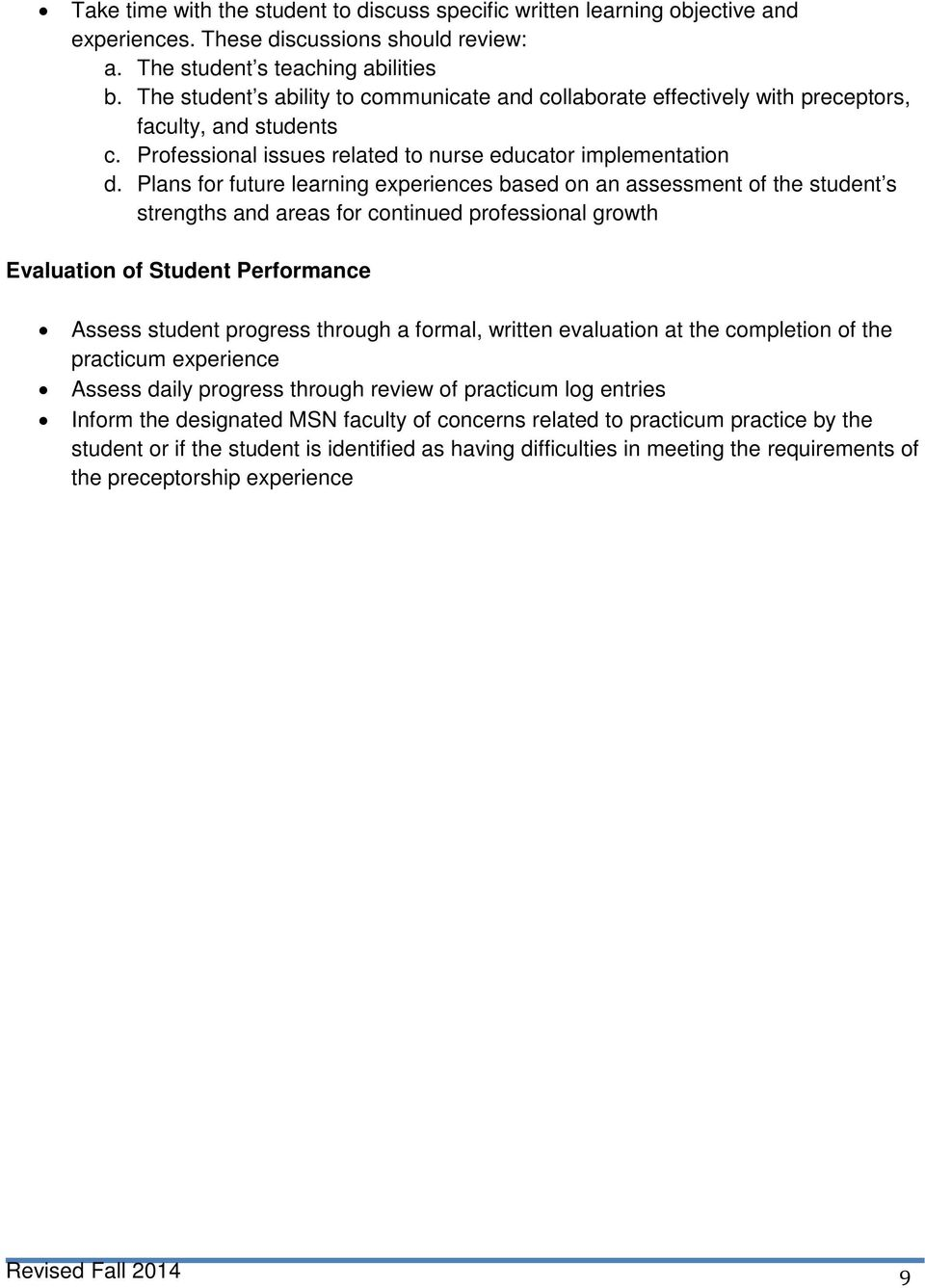 Plans for future learning experiences based on an assessment of the student s strengths and areas for continued professional growth Evaluation of Student Performance Assess student progress through a