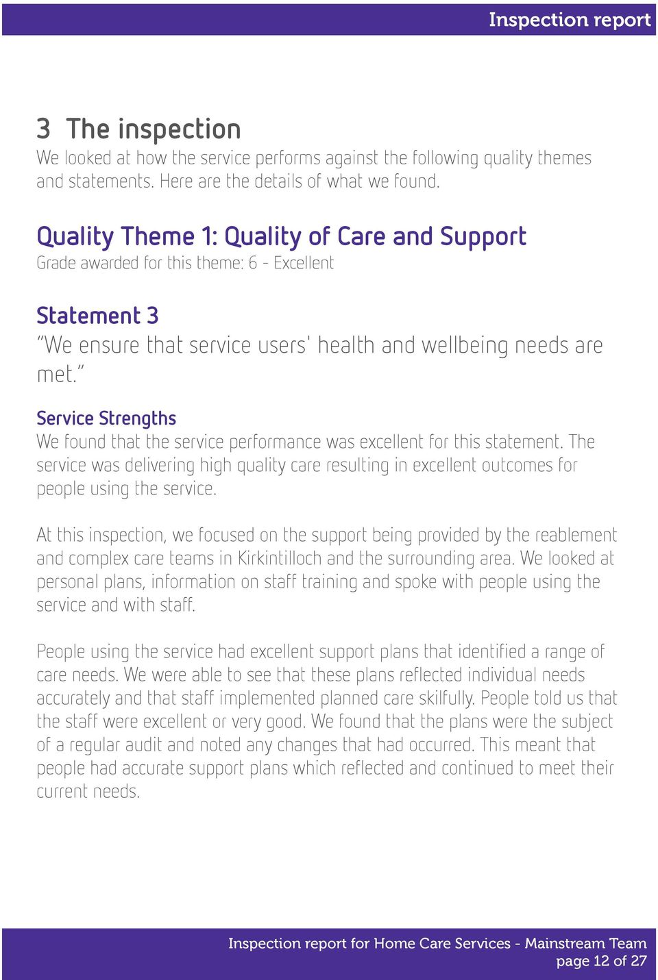 Service Strengths We found that the service performance was excellent for this statement. The service was delivering high quality care resulting in excellent outcomes for people using the service.