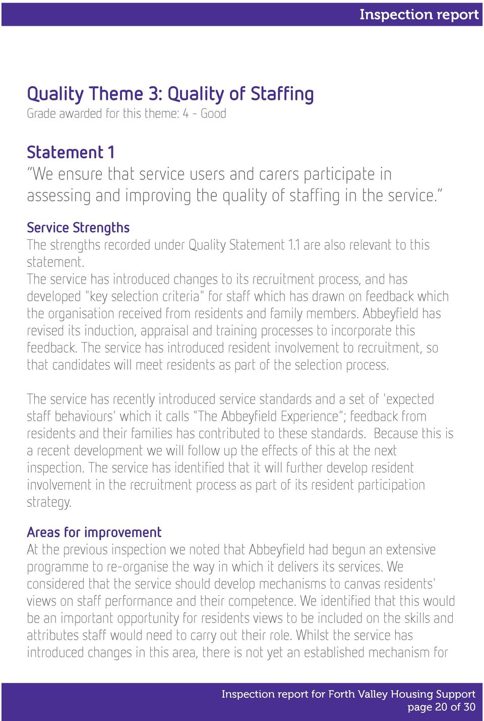 "The service has introduced changes to its recruitment process, and has developed ""key selection criteria"" for staff which has drawn on feedback which the organisation received from residents and"