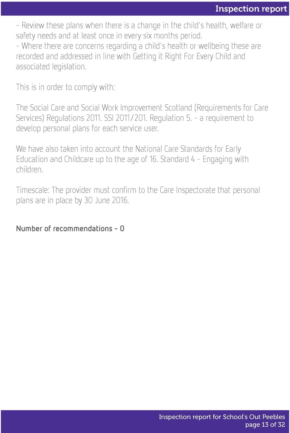 This is in order to comply with: The Social Care and Social Work Improvement Scotland (Requirements for Care Services) Regulations 2011. SSI 2011/201. Regulation 5.
