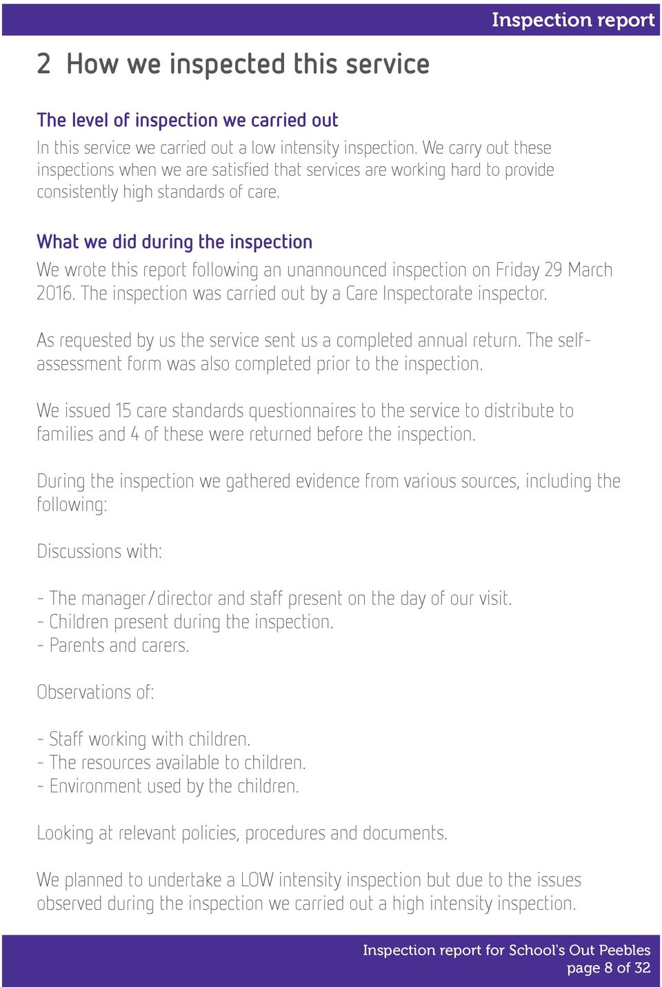 What we did during the inspection We wrote this report following an unannounced inspection on Friday 29 March 2016. The inspection was carried out by a Care Inspectorate inspector.