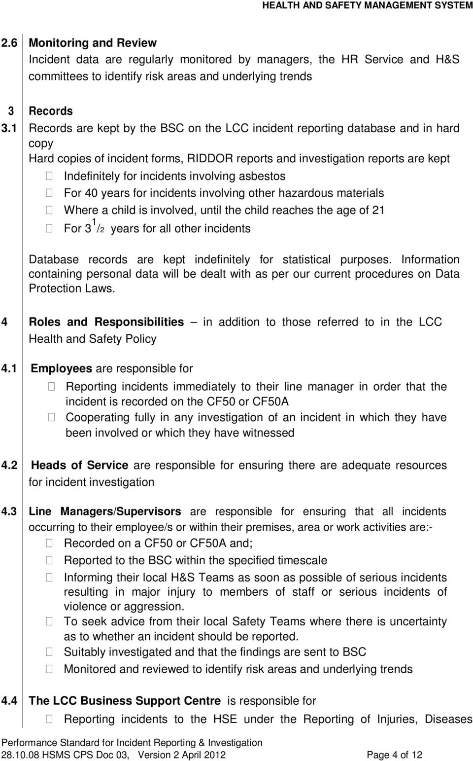 1 Records are kept by the BSC on the LCC incident reporting database and in hard copy Hard copies of incident forms, RIDDOR reports and investigation reports are kept Indefinitely for incidents