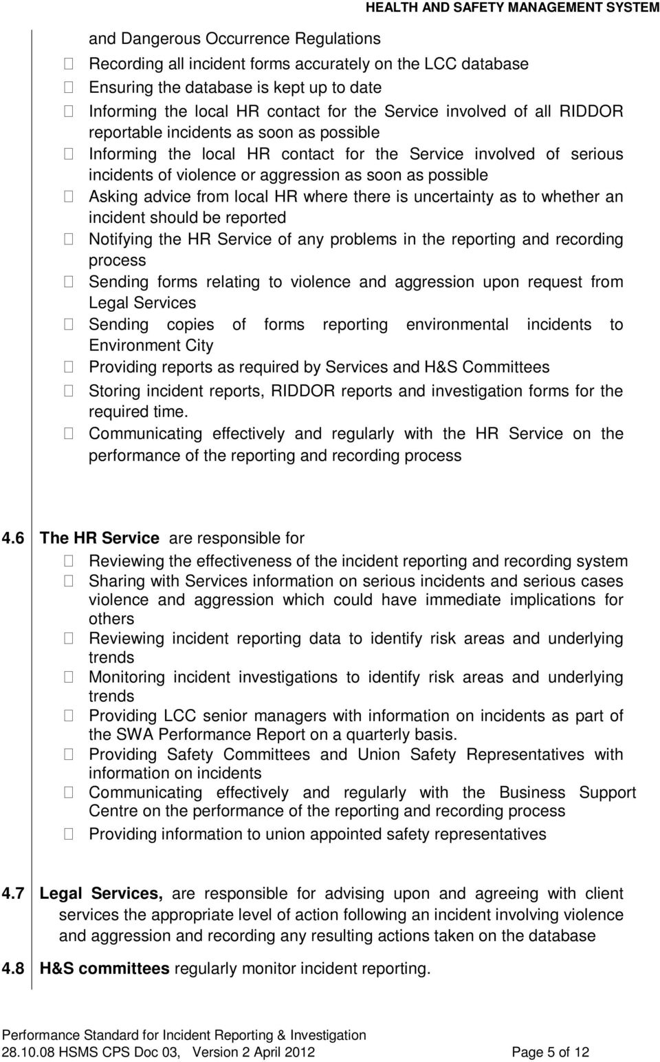as possible Asking advice from local HR where there is uncertainty as to whether an incident should be reported Notifying the HR Service of any problems in the reporting and recording process Sending