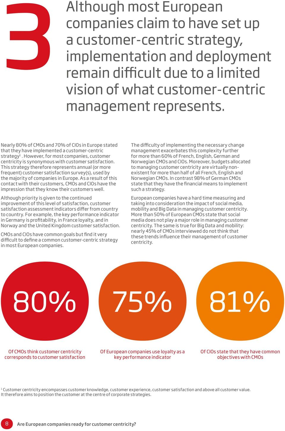 However, for most companies, customer centricity is synonymous with customer satisfaction.