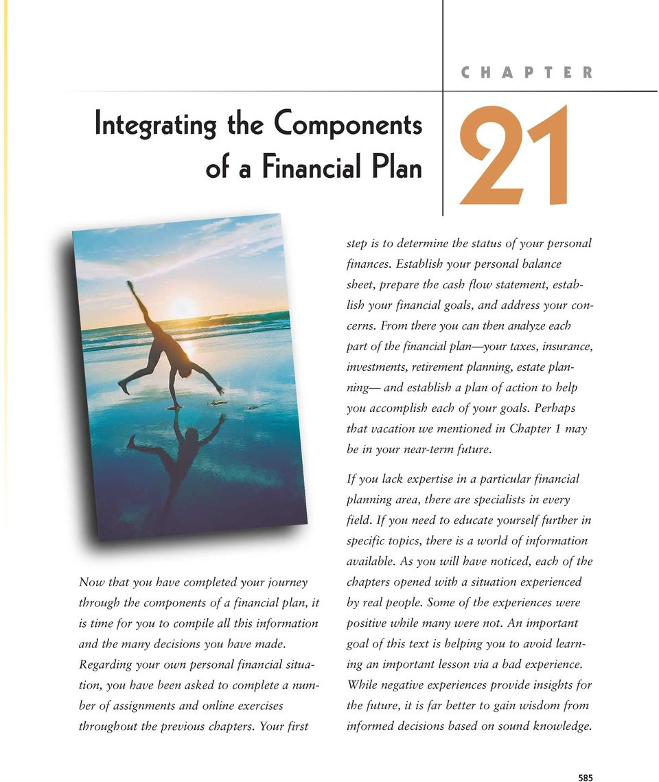 From there you can then analyze each part of the financial plan your taxes, insurance, investments, retirement planning, estate planning and establish a plan of action to help you accomplish each of