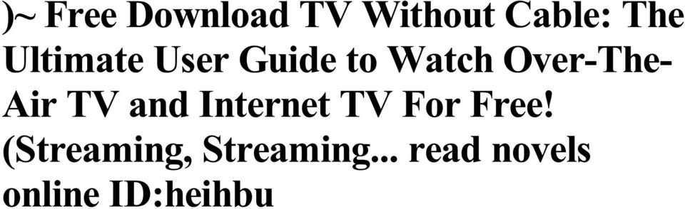 Free Download TV Without Cable: The Ultimate User Guide to Watch