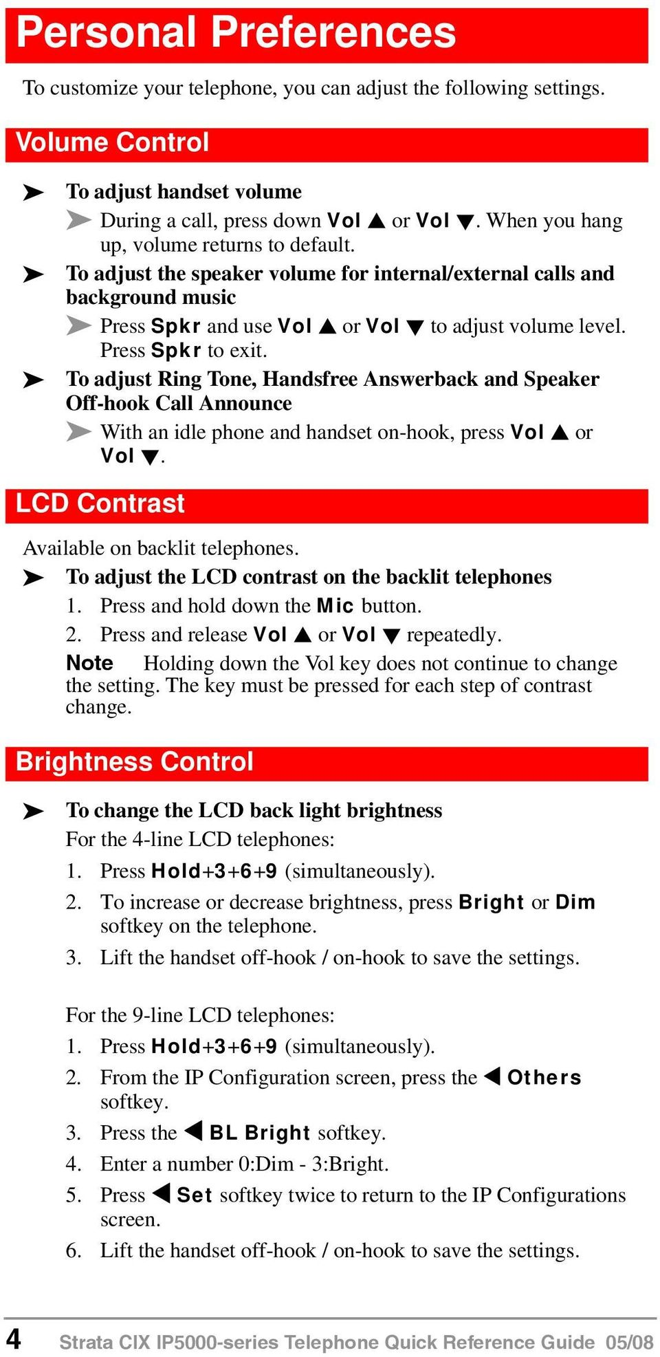 To adjust Ring Tone, Handsfree Answerback and Speaker Off-hook Call Announce With an idle phone and handset on-hook, press Vol or Vol. LCD Contrast Available on backlit telephones.