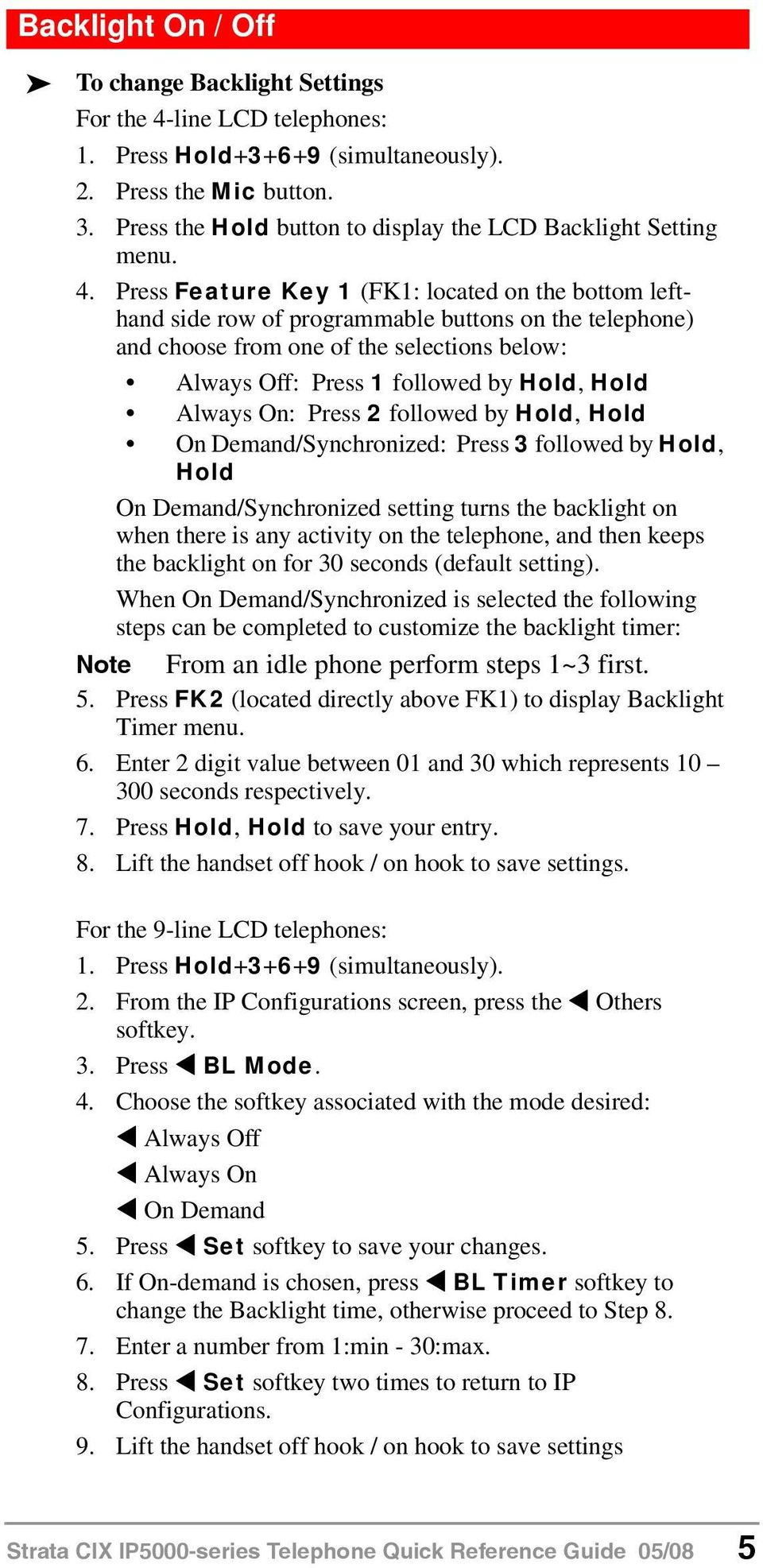 Press Feature Key 1 (FK1: located on the bottom lefthand side row of programmable buttons on the telephone) and choose from one of the selections below: Always Off: Press 1 followed by Hold, Hold