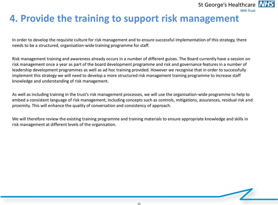 The Board currently have a session on risk management once a year as part of the board development programme and risk and governance features in a number of leadership development programmes as well