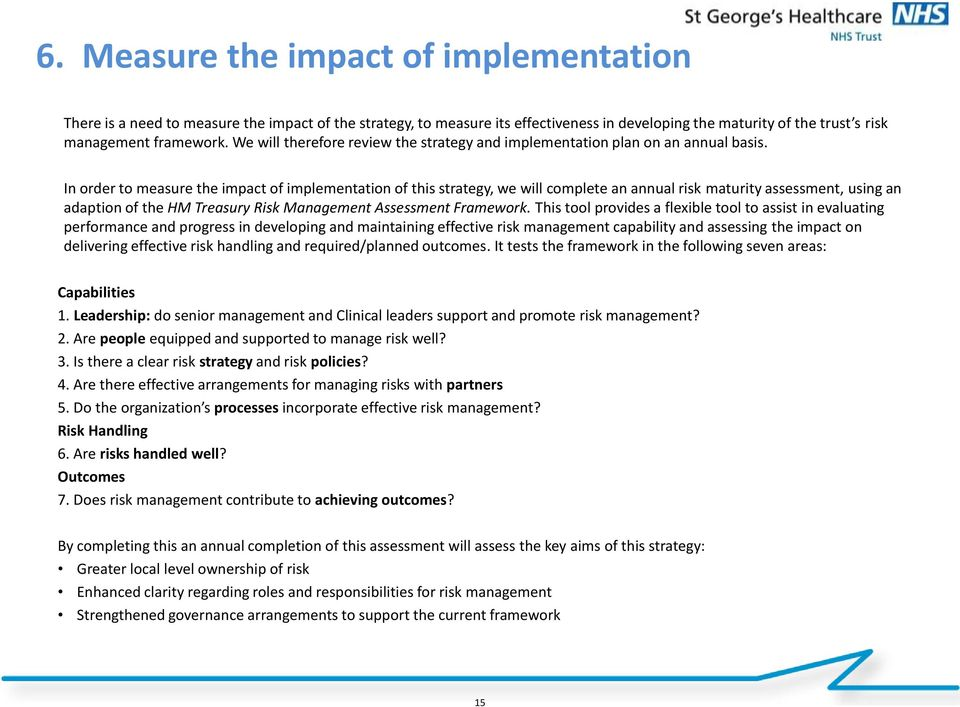 In order to measure the impact of implementation of this strategy, we will complete an annual risk maturity assessment, using an adaption of the HM Treasury Risk Management Assessment Framework.