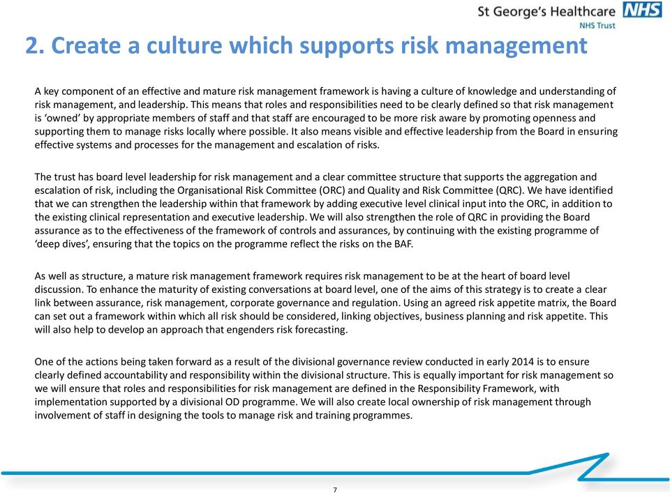 This means that roles and responsibilities need to be clearly defined so that risk management is owned by appropriate members of staff and that staff are encouraged to be more risk aware by promoting