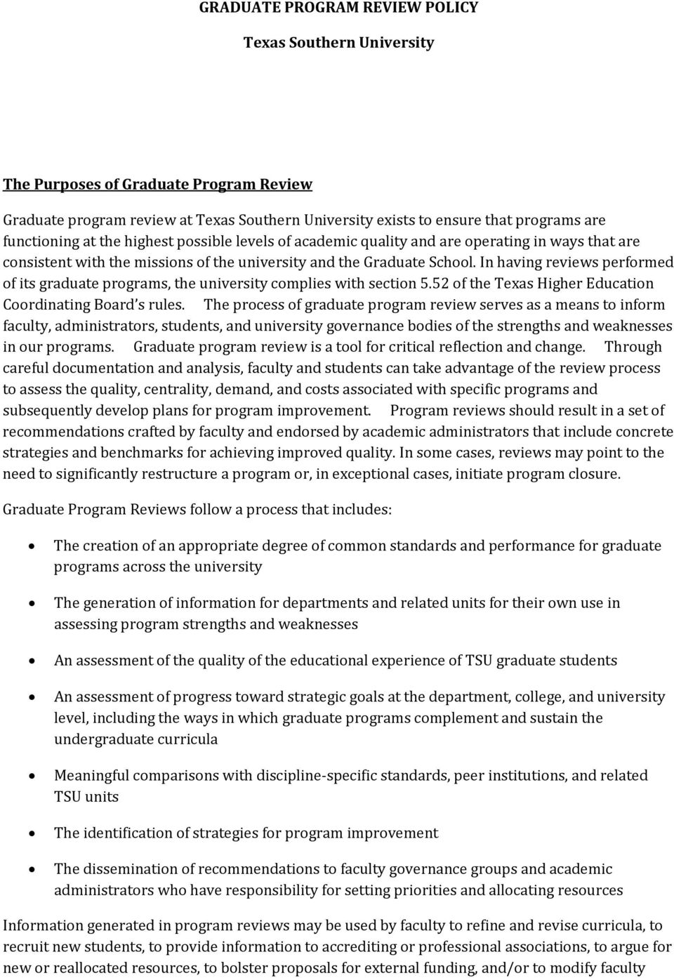 In having reviews performed of its graduate programs, the university complies with section 5.52 of the Texas Higher Education Coordinating Board s rules.