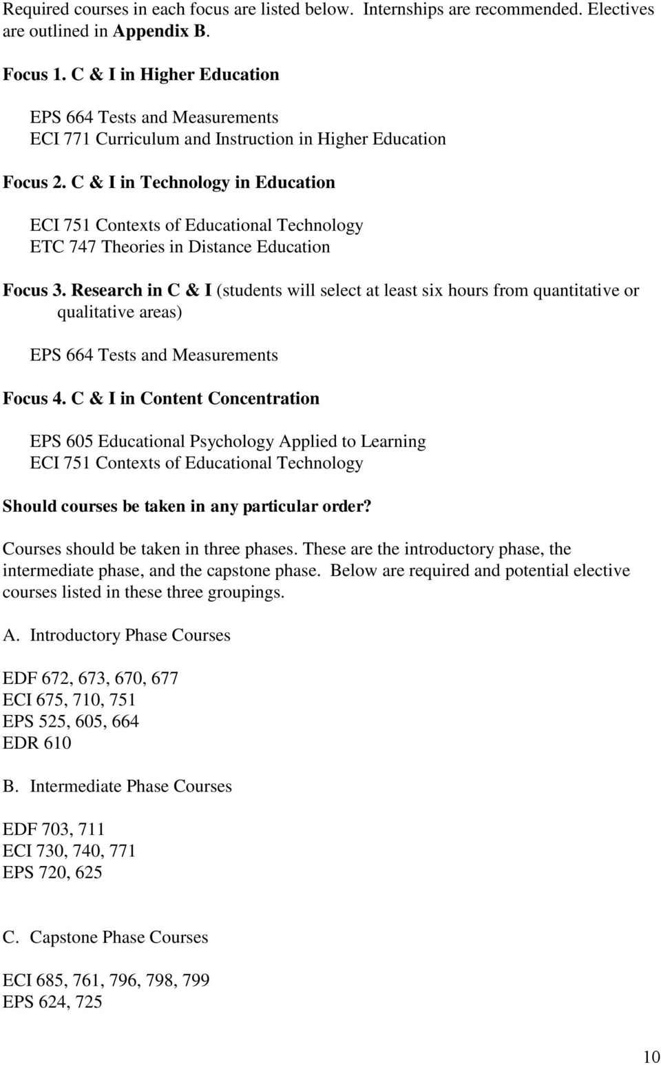 C & I in Technology in Education ECI 751 Contexts of Educational Technology ETC 747 Theories in Distance Education Focus 3.