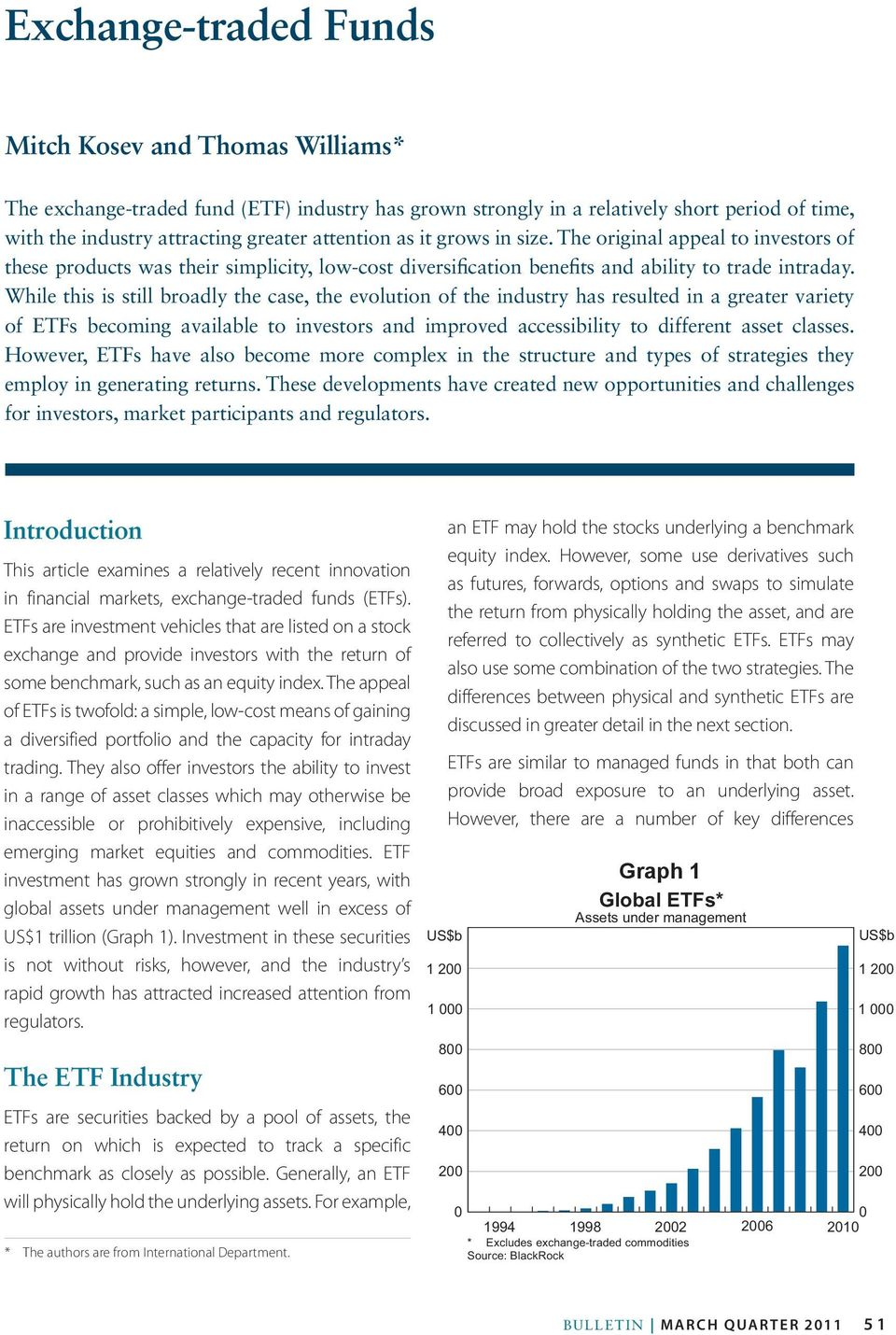 While this is still broadly the case, the evolution of the industry has resulted in a greater variety of ETFs becoming available to investors and improved accessibility to different asset classes.