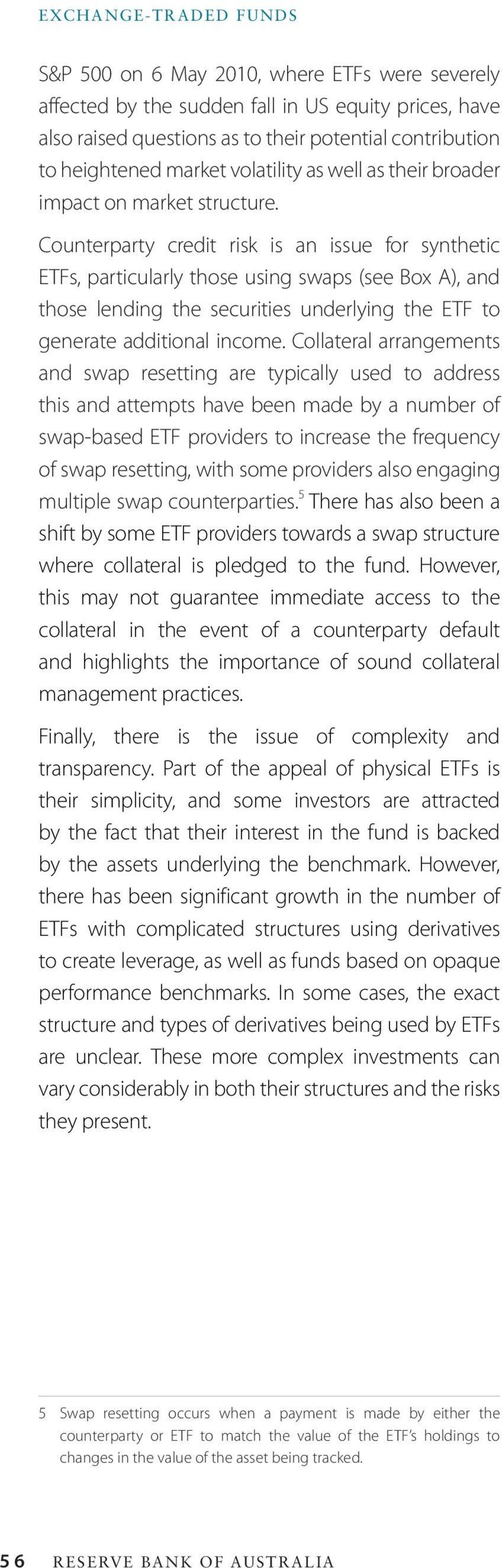 Counterparty credit risk is an issue for synthetic ETFs, particularly those using swaps (see Box A), and those lending the securities underlying the ETF to generate additional income.