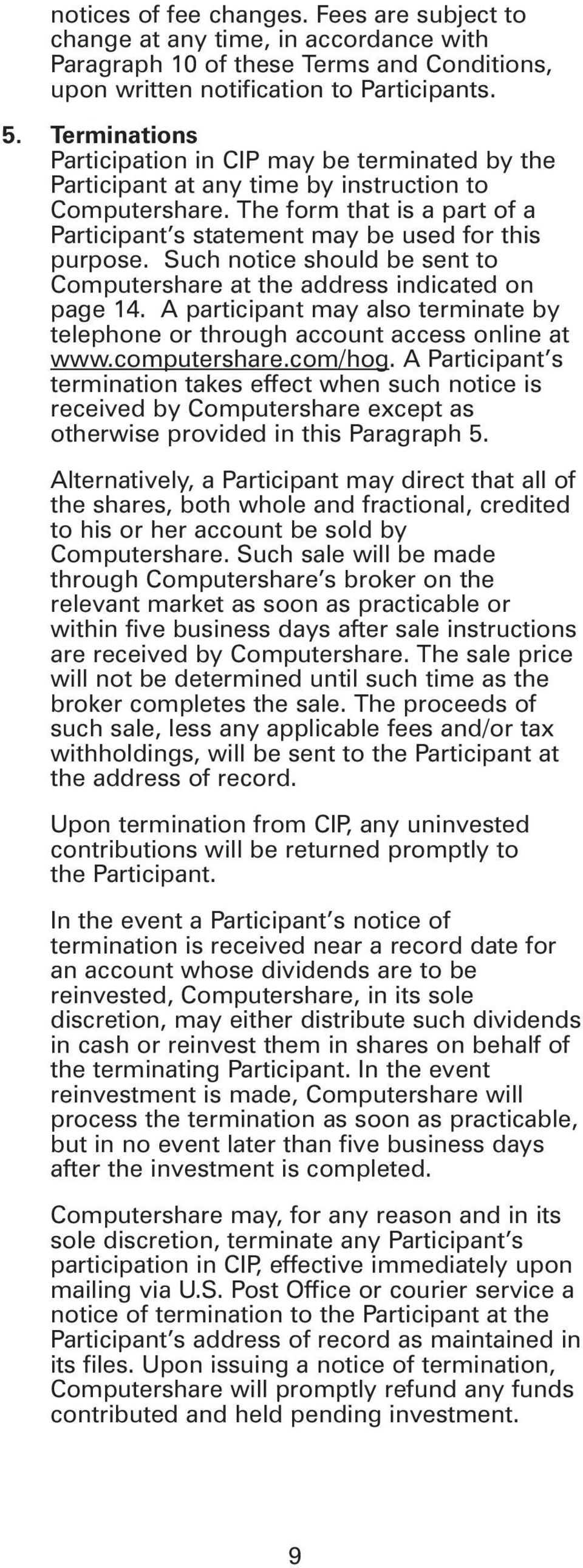 Such notice should be sent to Computershare at the address indicated on page 14. A participant may also terminate by telephone or through account access online at www.computershare.com/hog.