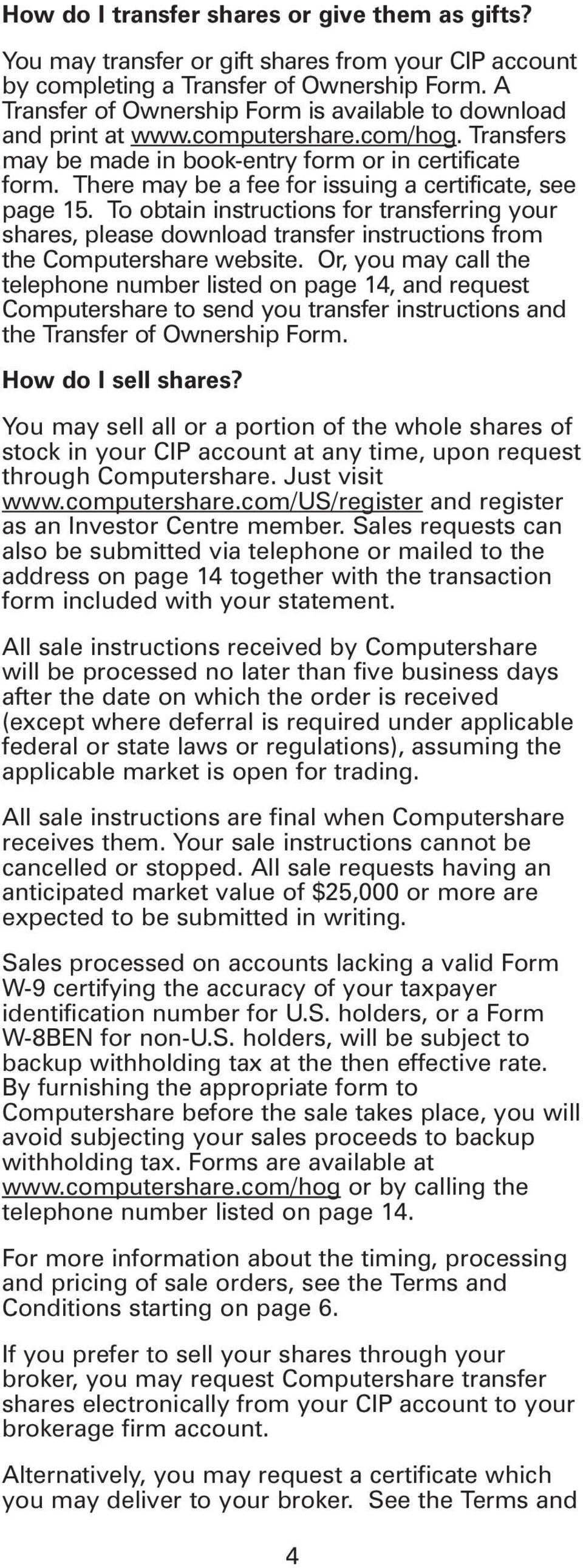 There may be a fee for issuing a certificate, see page 15. To obtain instructions for transferring your shares, please download transfer instructions from the Computershare website.